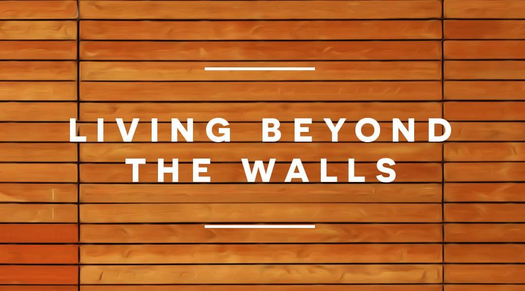 Living Beyond the Walls